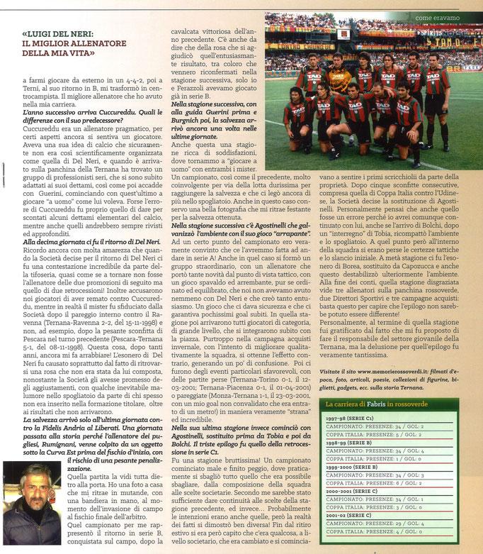 2018-11-11. DAJE MO'! Il mio articolo dedicato a Fabrizio Fabris (Parte 2). La versione integrale dell'intervista si può leggere al seguente link: http://www.ternananews.it/focus/incontro-con-un-ex-rossoverde-fabrizio-fabris-44810
