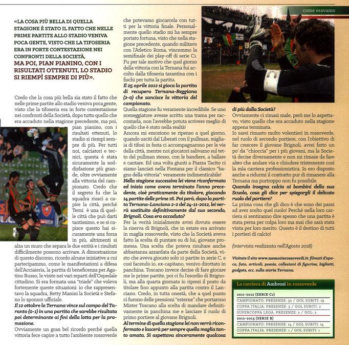 2018-12-16. DAJE MO'! Il mio articolo dedicato a Stefano Ambrosi (Parte 2). La versione integrale dell'intervista si può leggere al seguente link: http: http://www.ternananews.it/focus/incontro-con-un-ex-rossoverde-stefano-ambrosi-45531