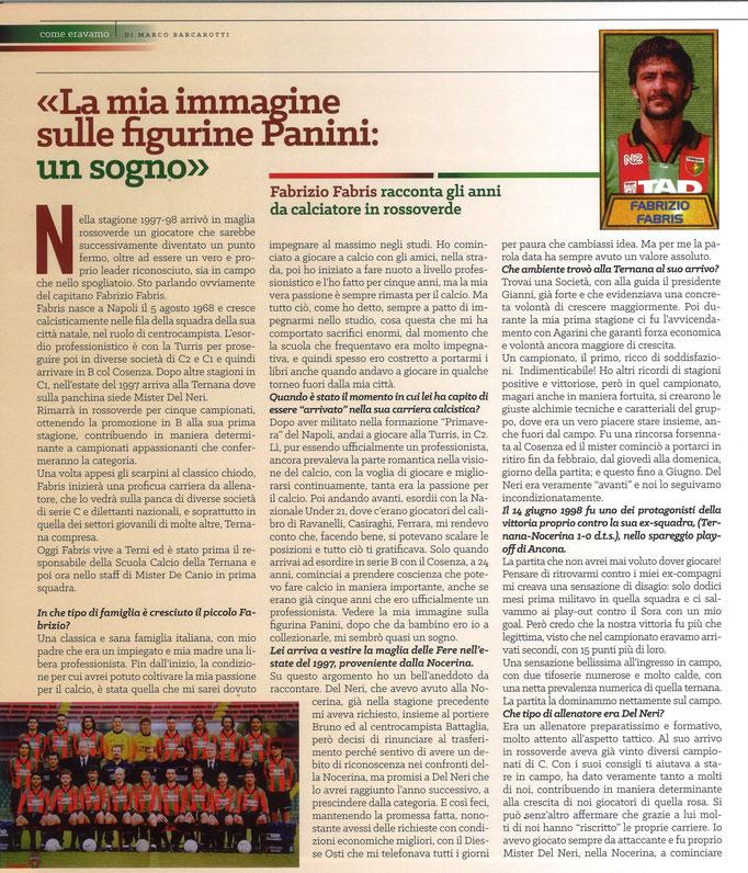 2018-11-11. DAJE MO'! Il mio articolo dedicato a Fabrizio Fabris (Parte 1). La versione integrale dell'intervista si può leggere al seguente link: http://www.ternananews.it/focus/incontro-con-un-ex-rossoverde-fabrizio-fabris-44810