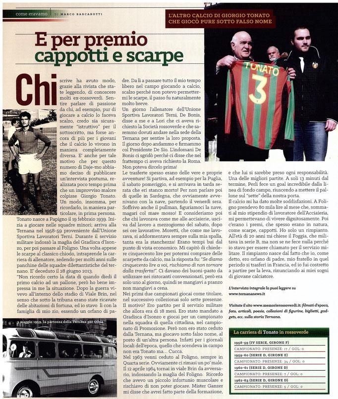 2016-08-27. DAJE MO'! Il mio articolo dedicato a Giorgio Tonato. La versione integrale dell'intervista si può leggere al seguente link:  http://www.ternananews.it/focus/e-per-premio-cappotti-e-scarpe-sommario-laltro-calcio-di-giorgio-tonato-27241