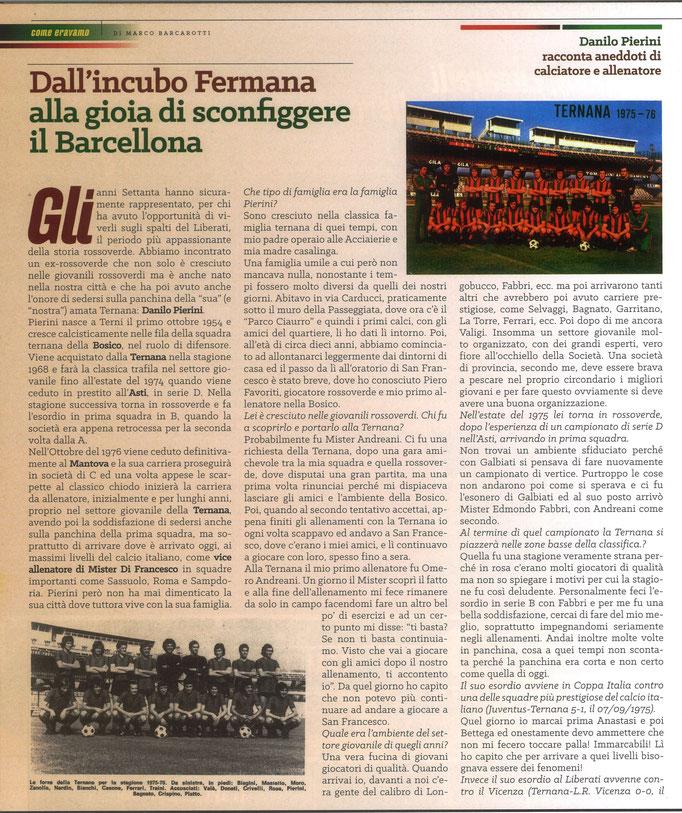2020 Agosto. DAJE MO'! Il mio articolo dedicato a Danilo Pierini (Parte 1). La versione integrale dell'intervista si può leggere al seguente link: https://www.ternananews.it/news/incontro-con-un-ex-rossoverde-danilo-pierini-54567