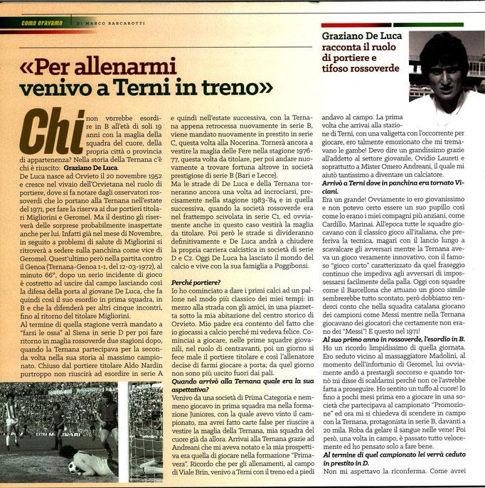 2019-01-19. DAJE MO'! Il mio articolo dedicato a Graziano De Luca (Parte 1). La versione integrale dell'intervista si può leggere al seguente link: http: http://www.ternananews.it/focus/incontro-con-un-ex-rossoverde-graziano-de-luca-46034?fbclid=IwAR3lUwB