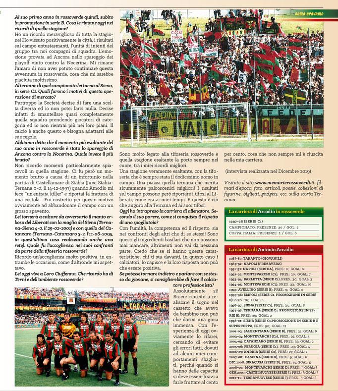 2020 Aprile. DAJE MO'! Il mio articolo dedicato ad Antonio Arcadio (Parte 2). La versione integrale dell'intervista si può leggere al seguente link: http://www.ternananews.it/news/incontro-con-un-ex-rossoverde-antonio-arcadio-52248