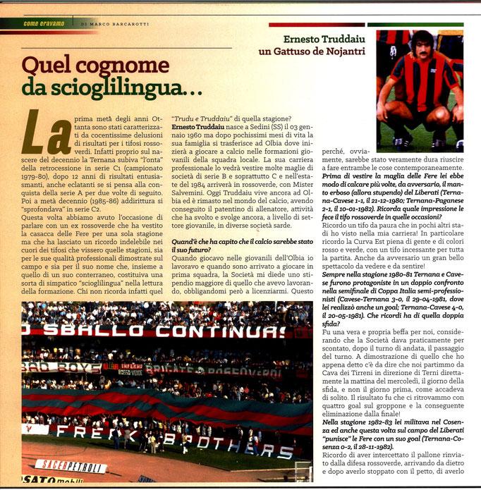 2019-04-28. DAJE MO'! Il mio articolo dedicato a Ernesto Truddaiu (Parte 1). La versione integrale dell'intervista si può leggere al seguente link: http://www.ternananews.it/focus/incontro-con-un-ex-rossoverde-ernesto-truddaiu-47680