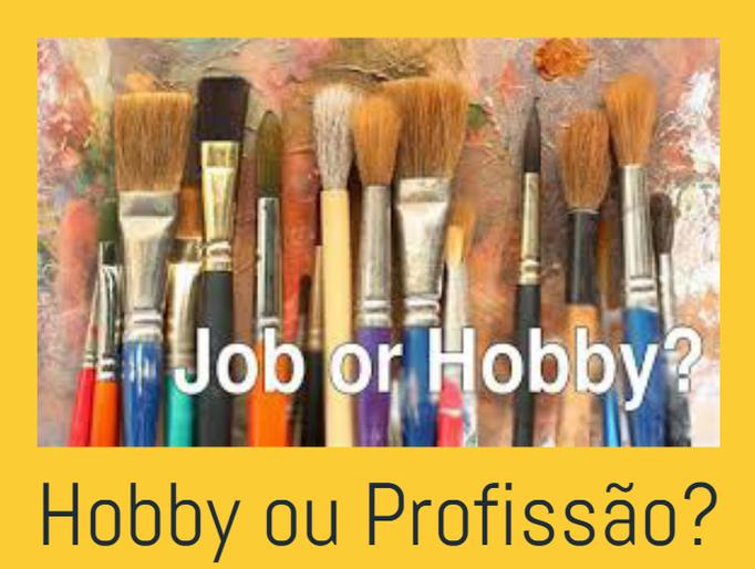 Hobby ou Profissão?