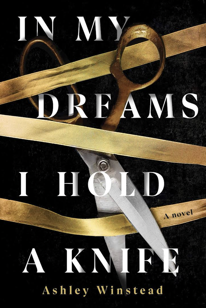 In My Dreams I hold A Knife by Ashley Winstead. Cover photograph by © Jarno Saren.