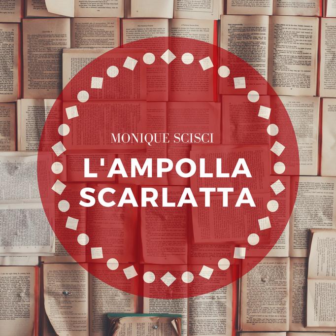Monique Scisci - L'Ampolla Scarlatta