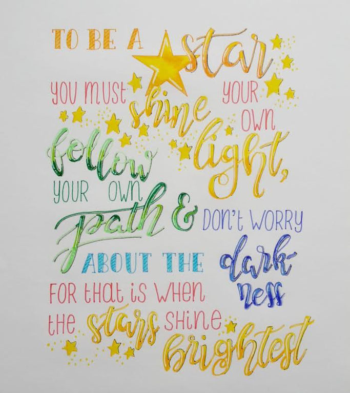 Letter Lovers _conny_k_: Handlettering - to be a star you must shine your own light, follow your own path & don't worry about the darkness for that is when the stars shine brightest
