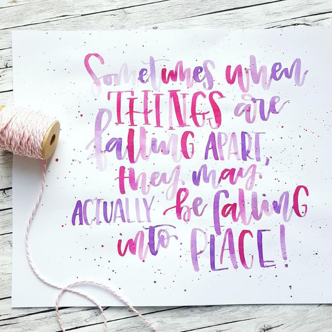 Letter Lovers schreibfieber: Handlettering Spruch: Sometimes when things are falling apart, they may actually be falling into place.