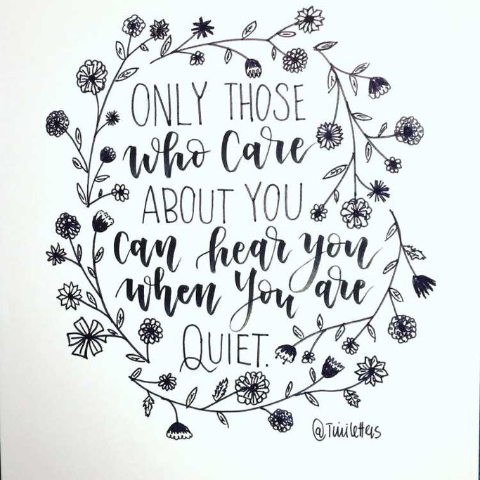 Letter Lovers tiniletters: Handlettering Only those who care about you can hear you when you are quiet