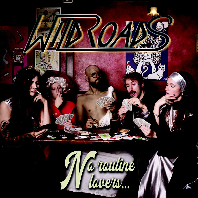 No Routine Lovers, new album, Wildroads, Volcano records, News Rockers And Other Animals, Rock News, Rock Magazine, Rock Webzine, rock news, sleaze rock, glam rock, hair metal