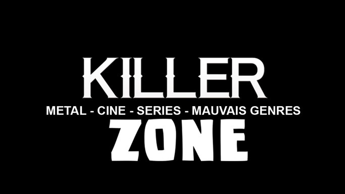 Killer Zone : Ciné, Metal, séries et Pop Culture