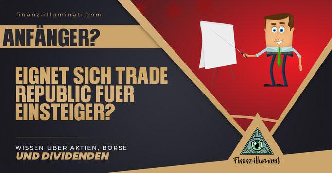 Trade Republic für Anfänger gut?