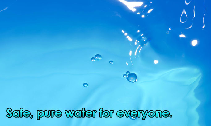 Safe, pure water for everyone.
