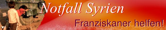 Notfall Syrien - Franziskaner helfen!