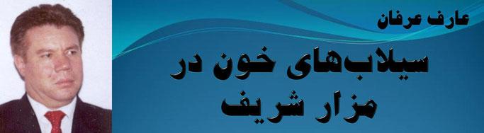 حقیقت ، عارف عرفان: سیلابهای خون در مزار شریف