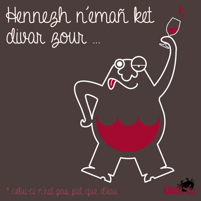"""que signifie l'expression bretonne ? """"Hennezh n'emañ ket diwar zour!"""" > """"celui-ci n'est pas fait que d'eau"""" > son corps est fait d'autant de vin que de sang dessin breton illustration Bretagne bzh breizh mots citation formule figure de style symbole"""