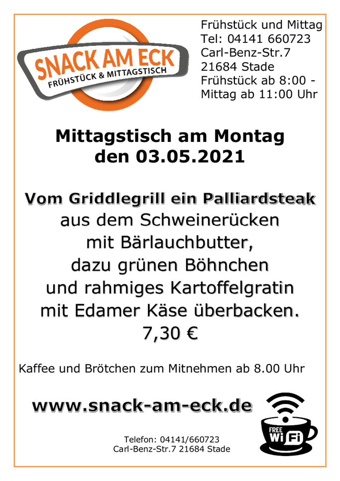 Mittagstisch am Montag den 03.05.2021: Vom Griddelgrill ein Palliardsteak aus dem Schweinerücken mit Bärlauchbutter dazu grünen Böhnchen und rahmiges Kartoffgratin mit Edamer Käse überbacken. 7,30 €