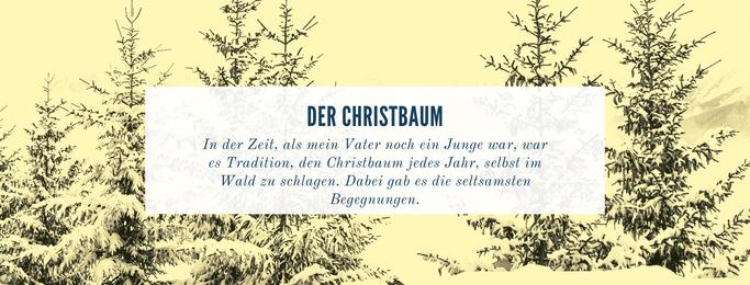 In der Zeit, als mein Vater noch ein Junge war, war es Tradition, den Christbaum jedes Jahr, selbst im Wald zu schlagen. Dabei gab es die seltsamsten Begegnungen.