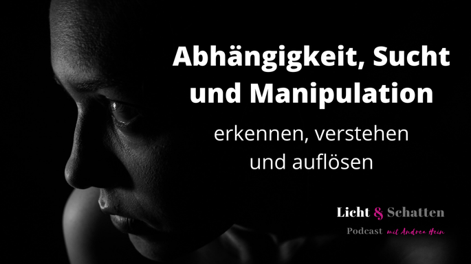 Abhängigkeit, Sucht und Manipulation: erkennen, verstehen und auflösen