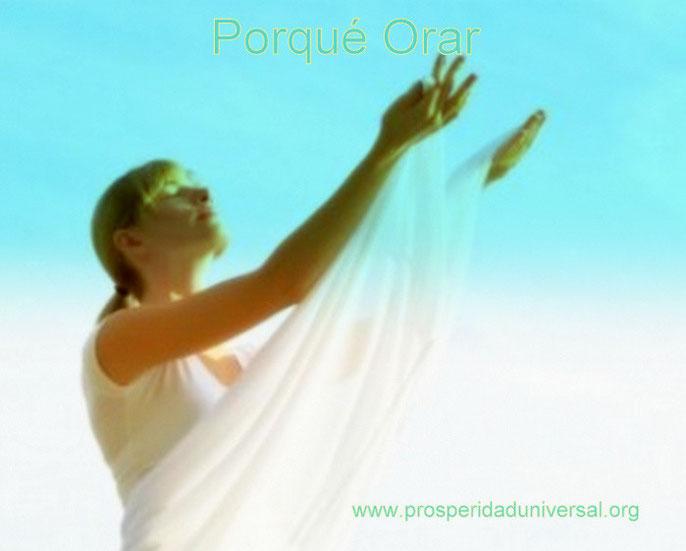 DIOS TE HABLA HOY - MENSAJES DE DIOS PARA TI - PORQUÉ ORAR - PROSPERIDAD UNIVERSAL - www.prosperidaduniversal.org