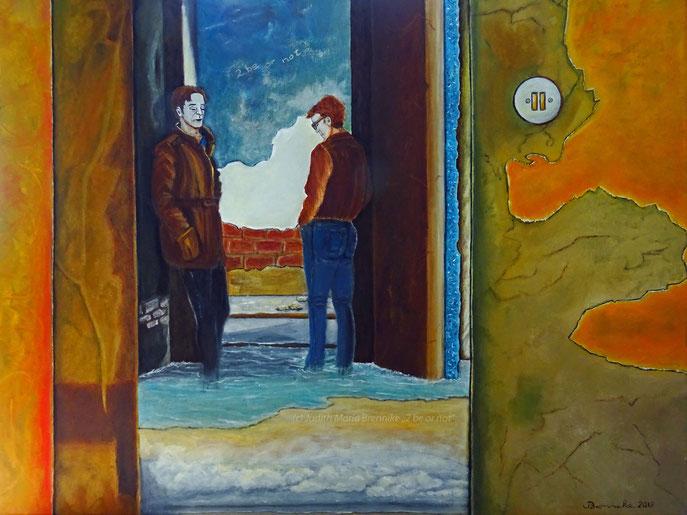 To be or not - Ölgemälde 80x60x2 cm, Brennike-Malerei 2019
