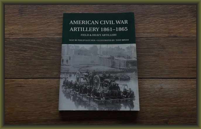 American Civil War Artillery 1861-65: Field and Heavy Artillery by Philip Katcher, Tony Bryan