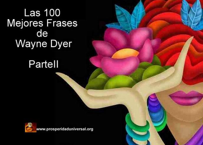 DESCUBRE TUS ZONAS ERRONEAS -LAS 100 MEJORES FRASES DE WAYNE DYER- PARTE II -PROSPERIDAD UNIVERSAL- BLOG PU