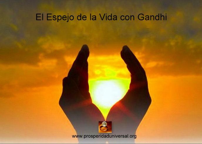 EL ESPEJO DE LA VIDA CON GANDHI - PROSPERIDAD UNIVERSAL