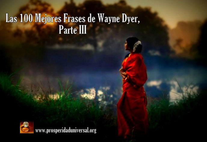 LAS 100 MEJORES FRASEAS DE WAYNE DYER, PARTE III - PROSPERIDAD UNIVERSAL