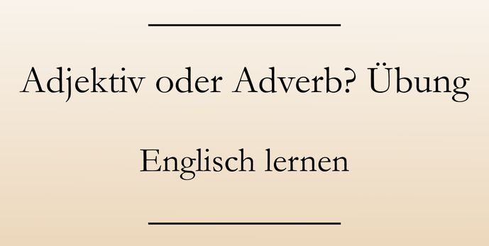 Englisch lernen und üben: Adjektive und Adverbien. Übungen Englisch Grammatik. #englischlernen