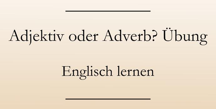 Englisch lernen und üben: Adjektive und Adverbien. Übungen Englisch Grammatik.