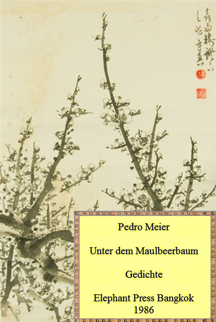 Pedro Meier Schriftsteller – Unter dem Maulbeerbaum – Gedichte – Elephant Press Bangkok, Craftsman Press.The Thai Printer 1986, mit Lithographien von © Pedro Meier Lyriker, Maler – Gerhard Meier-Weg Niederbipp. ProLitteris – SIKART ZH – www.Autorenwelt.de