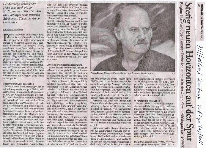Pedro Meier – Madeleine Schüpfer Kulturjournalistin: – Stetig neuen Horizonten auf der Spur – Mittelland Zeitung, 3.11.2003 – Gesamtkunstwerk geschaffen – Ausstellung Alte Kirche Härkingen – Oltner Tagblatt, Aargauer Zeitung, Solothurner Zeitung, Zofinger