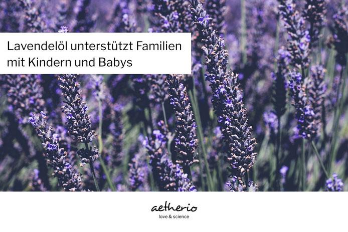 Lavendelöl unterstützt Familien mit Kindern und Babys dank Aromatherapie - aetherio.de/journal