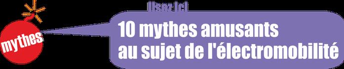 lisez ici: 10 mythes amusants au sujet de l'électromobilité