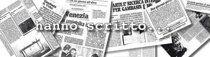 Giornali, critiche, articoli, La Nuova Venezia, Gazzettino, Tribuna, Idee.