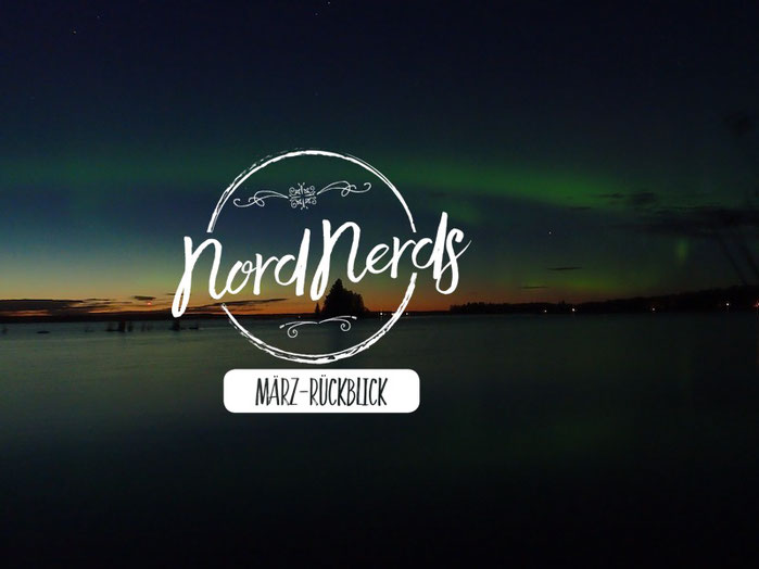 NordNerds Monatsrückblick März 2019