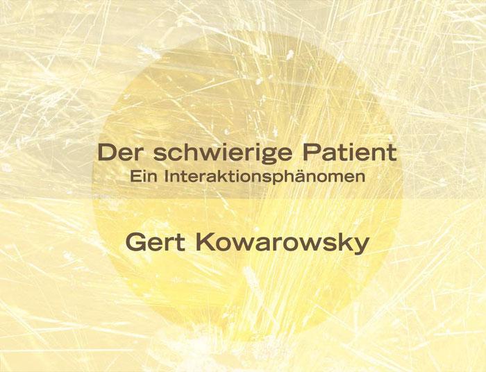 """Dipl.-Psych. Gert Kowarowsky, """"Der schwierige Patient – ein Interaktionsphänomen"""""""