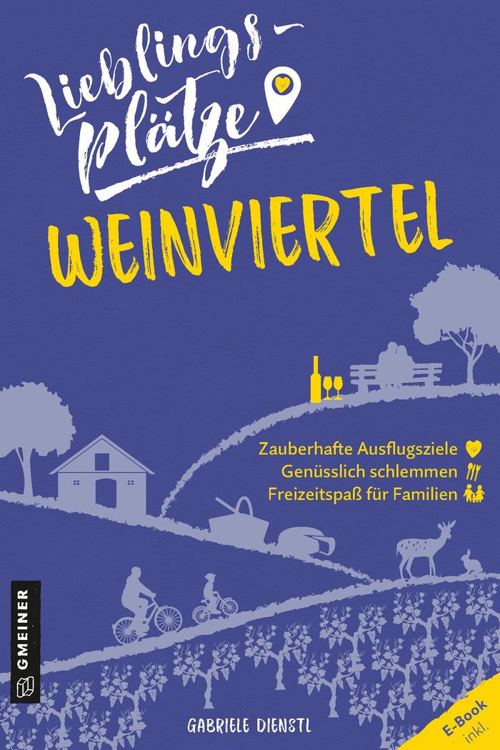 """Reiseführer """"Lieblingsplätze Weinviertel"""", von Gabriele Dienstl, Gmeiner Verlag 2020"""