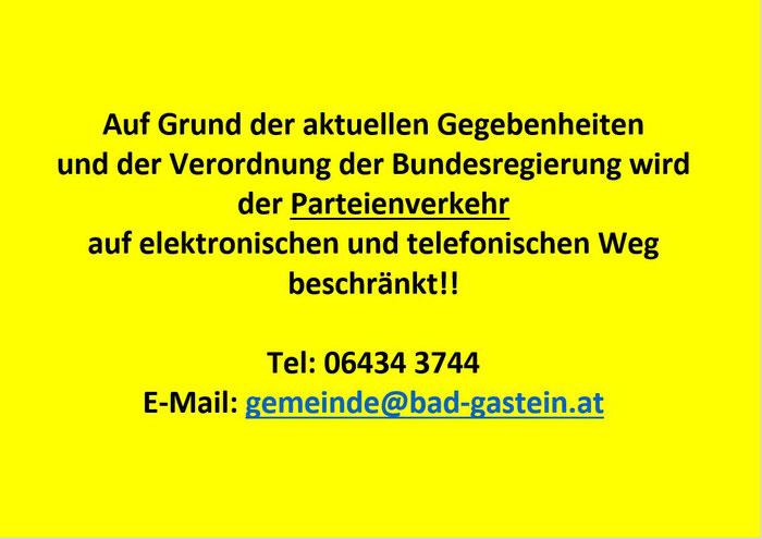 Auf Grund der aktuellen Gegebenheiten und der Verordnung der Bundesregierung wird der Parteienverkehr auf elektronischen und telefonischen Weg beschränkt!! Tel: 06434 3744 E-Mail: gemeine@bad-gastein.at