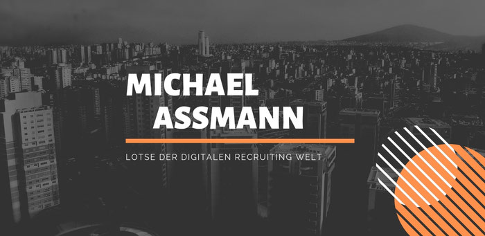 Michael Assmann - Lotse der digitalen Recruiting Welt