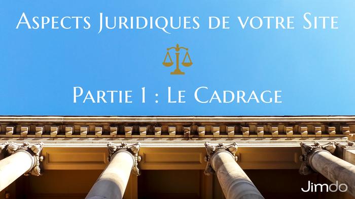 Aspects juridiques de votre site - Partie 1 : le cadrage