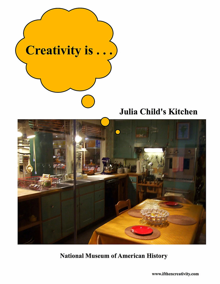Creativity is . . . Julia Child's Kitchen