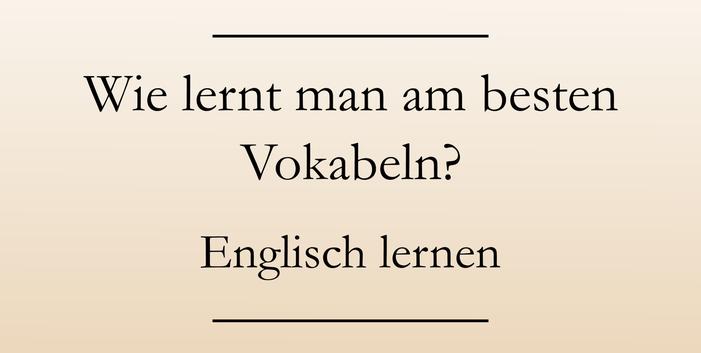 Englisch Lerntipps: richtig Vokabeln lernen