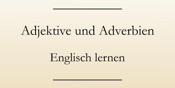 Englische Grammatik: Adjektiv oder Adverb