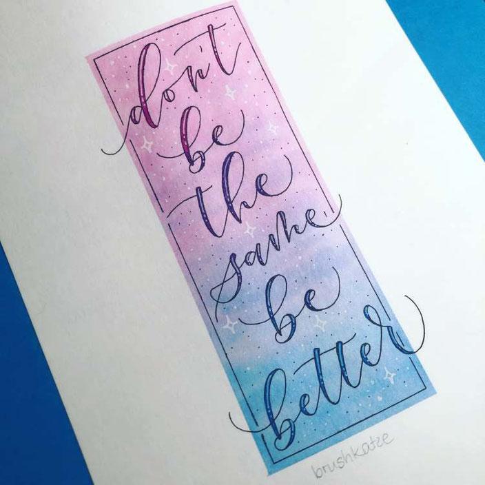 Lettering Spruch: Don't be the same be better (brushkatze bei den Letter Lovers)