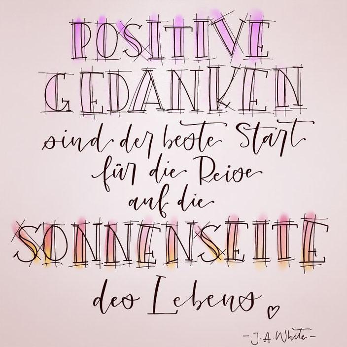 Handlettering Spruch: Positive Gedanken sind der beste Start für die Reise auf die Sonnenseite des Lebens. (Lettering von ally_scribbles bei den Letter Lovers)