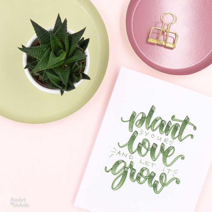 Handlettering: plant your love and let it grow (Lettering von zaubereinlaecheln für die Letter Lovers)