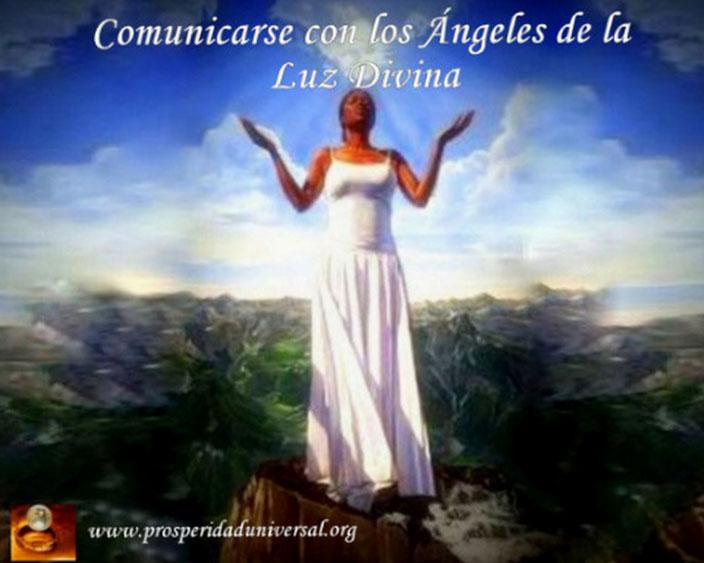 COMUNICARSE CON LOS ÁNGELES DE LA LUZ DIVINA - HABLA CON ÁNGEL -COMUNICATE CON ÁNGELES -PROSPERIDAD UNIVERSAL-  PROSPERIDAD UNIVERSAL- www.prosperidaduniversal.org